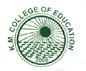 K.M. College of Education